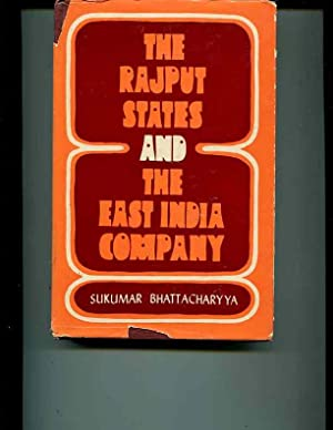 The Rajput states and the East India Company, from the close of 18th century to 1820: Bhattacharyya...