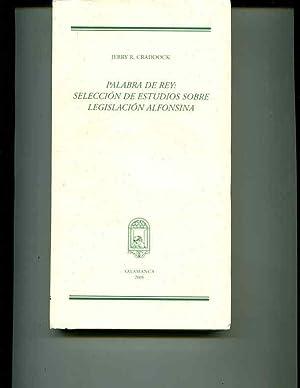 Palabra del rey: seleccion de estudios sobre legislacion alfonsina