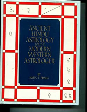 Ancient Hindu Astrology for the Modern Western: Braha, James T.