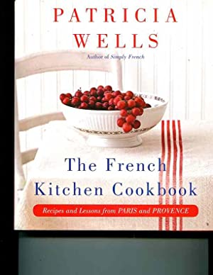 The French Kitchen Cookbook: Recipes and Lessons: Wells, Patricia