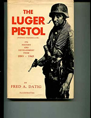 Luger Pistol, the, Its History and Development: Datig, Fred A.