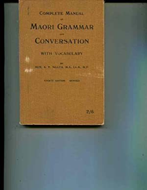 Complete Manual of Maori Grammar and Conversation: A. T. Ngata