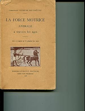 La force motrice animale a travers les ages. Avec 217 figures sur 80 planches hors texte: ...