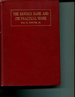 The Savings Bank And Its Practical Work: A Practical Treatise On Savings Banking, Covering The ...