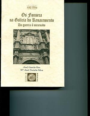 Os Fonseca na Galicia do Renacemento. Da Guerra o Mecenado. Estudio e coleccion documental: Jose ...