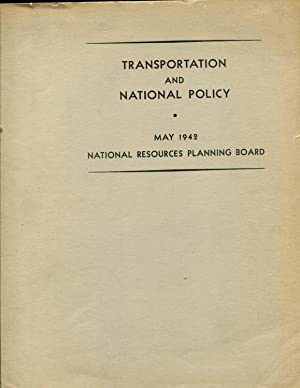 Transportation and national policy. May, 1942: National resources planning board: United States. ...