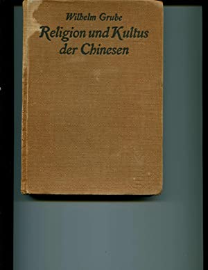 Religion und Kultus der Chinesen.: Grube, Wilhelm.