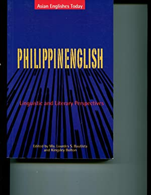 Philippine English: Linguistic And Literary Perspectives: Bautista, Ma. Lourdes S.; Kingsley Bolton...