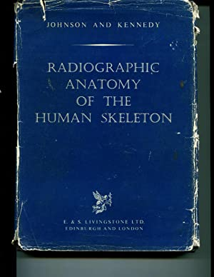 Radiographic Anatomy of the Human Skeleton. A Handbook for Radiographers.: W. H. Johnson and J. A. ...