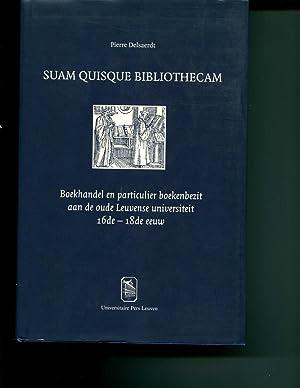 Suam Quisque Bibliothecam. Boekhandel en particulier boekenbezit aan de oude Leuvense Universiteit,...