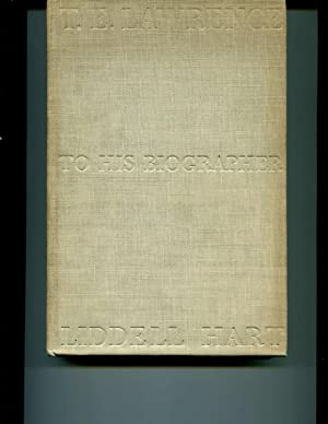 T.E. Lawrence to his biographers, Robert Graves & Liddell Hart: T. E Lawrence, Liddell Hart, ...