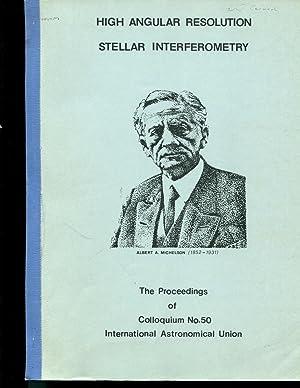High angular resolution stellar interferometry: The proceedings of Colloquium no.50, International ...