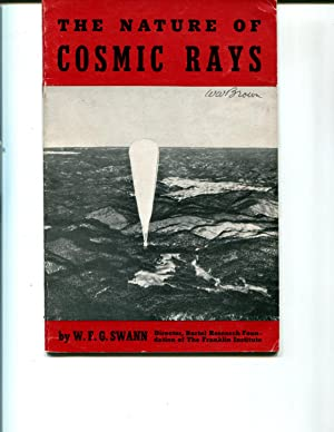 The Nature of Cosmic Rays: The Story of the Mysterious and Unseen But Powerful Visitors from Space:...