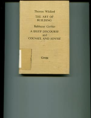 Thomas Wilsford: The Art of Building; Balthazar Gerbier: A Brief Discourse and Counsel and Advice: ...
