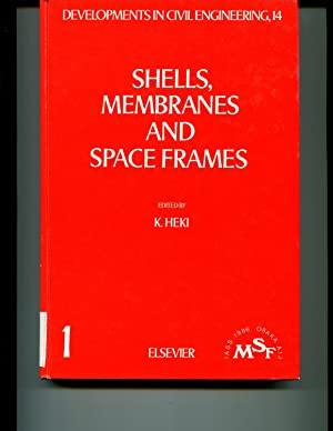 Shells, Membranes and Space Frames (Developments in Civil Engineering, Volume 14): Heki, K.
