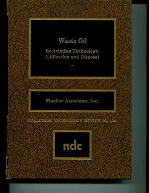 Waste Oil: Reclaiming Technology, Utilization and Disposal (Pollution Technology Review): Mueller ...