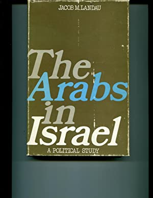 Arabs in Israel: A Political Study (Royal Institute of International Affairs Series): Landau, Jacob...