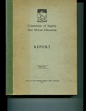 Committee of Inquiry into African Education: Report: Phillips, J. F. V.