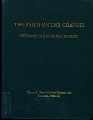THE FARM ON THE GRAVOIS: Historic Structures Report.: O'Bright, Alan W. and Kristen R. Marolf.