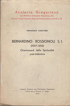 Analecta Gregoriana - Bernardino Rossignoli S.I. (1547-1613).: Francesco Chiovaro