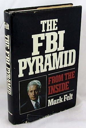The FBI Pyramid From the Inside: Felt, W. Mark