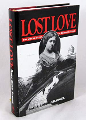 Lost Love: The Untold Story of Henrietta Szold: Unpublished Journal and Letters