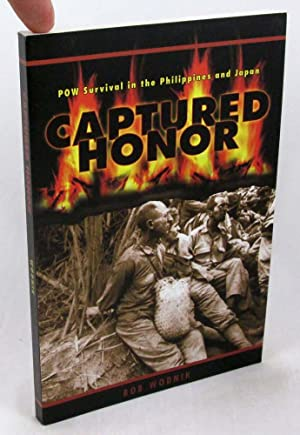Captured Honor: POW Survival in the Philippines: Wodnik, Bob