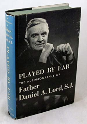 Played By Ear: The Autobiography of Daniel A. Lord, S.J.