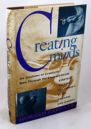 Creating Minds: An Anatomy of Creativity Seen Through the Lives of Freud, Einstein, Picasso, Stra...