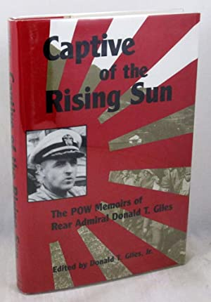 Captive of the Rising Sun: The POW Memoirs of Rear Admiral Donald T. Giles