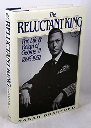The Reluctant King: The Life and Reign of George VI, 1895-1952