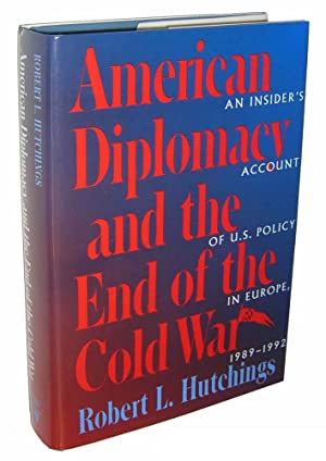 American Diplomacy and the End of the Cold War: An Insider's Account of US Diplomacy in Europe, 1...