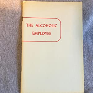 Alcoholics Anonymous- The Alcoholic Employee- 1952 pamphlet