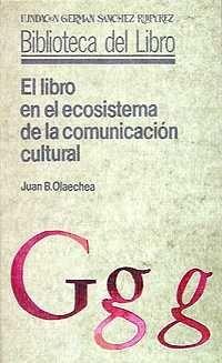 EL LIBRO EN EL ECOSISTEMA DE LA COMUNICACIÓN CULTURAL - OLAECHEA LABAYEN, JUAN B.