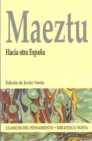HACIA OTRA ESPAÑA - MAEZTU Y WHITNEY RAMIRO DE ; VALERA JAVIER (ED:)