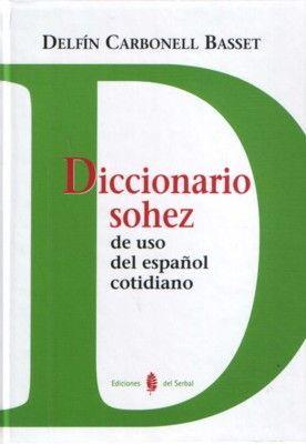 DICCIONARIO SOHEZ DE USO DEL ESPAÑOL COTIDIANO - CARBONELL BASSET, DELFÍN