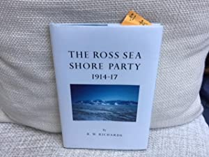 The Ross Sea Shore Party: 1914-1917 (Special: Richard Walter Richards