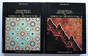 TRADITIONAL ISLAMIC CRAFT IN MOROCCAN ARCHITECTURE: VOLUMES: PACCARD, André.