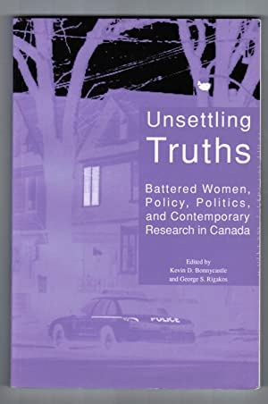 Unsettling Truths: Battered Women, Policy, Politics, and: Kevin Bonnycastle; George