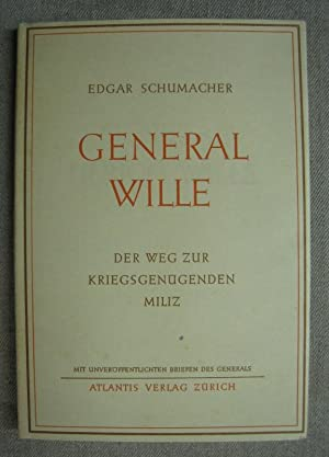 General Wille. Der Weg zur kriegsgenügenden Miliz.: Schumacher, Edgar