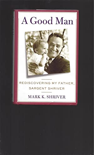 A Good Man Rediscovering My Father Sargent Shriver (Signed)