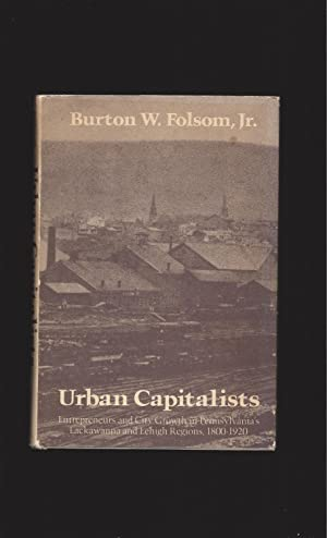 Urban Capitalists: Entrepreneurs and City Growth in Pennsylvania's Lackawanna and Lehigh Regions,...