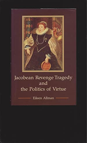 Jacobean Revenge Tragedy and the Politics of Virtue (Signed)