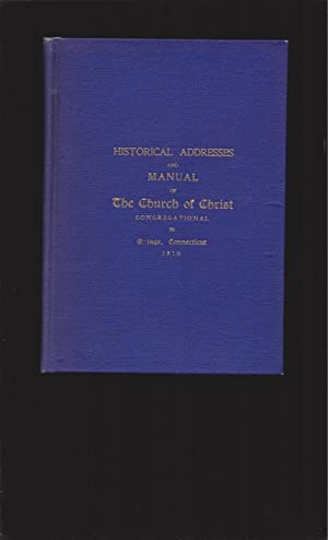 Historical Addresses and Manual of The Church of Christ Congregational in Orange, Connecticut 191...