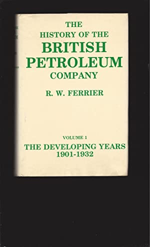 The History of the British Petroleum Company (Volume 1) The Developing Years 1901-1932