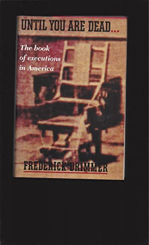 Until You Are Dead: The Book of Executions in America (Signed)