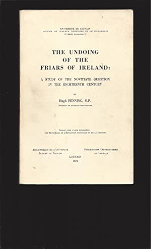 The undoing of the Friars of Ireland: A Study Of The Novitiate Question In The Eighteenth Century