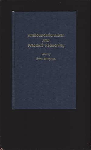 Anti-Foundationalism and Practical Reasoning: Conversations between Hermeneutics and Analysis