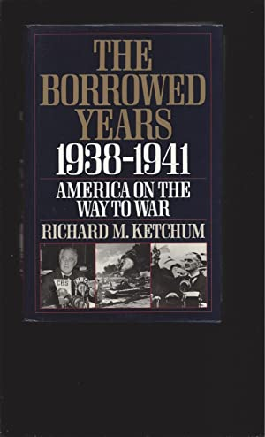 The Borrowed Years, 1938-1941: America on the Way to War (Signed)