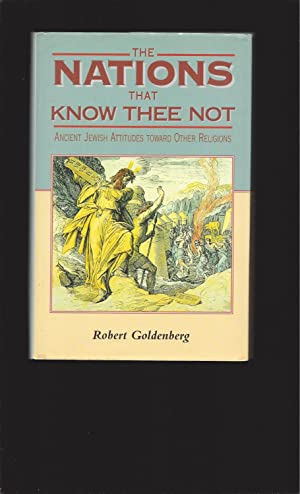 The Nations That Know Thee Not: Ancient Jewish Attitudes toward Other Religions (Reappraisals in ...